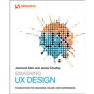 Smashing UX Design Foundations for Designing Online User Experiences by Allen, Jesmond; Chudley, James, 9780470666852