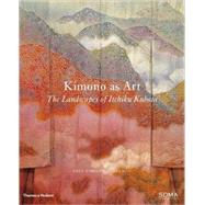 Kimono As Art : The Landscapes of Itchiku Kubota by Gluckman, Dale Carolyn, 9780500976852