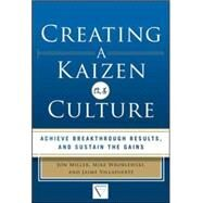 Creating a Kaizen Culture: Align the Organization, Achieve Breakthrough Results, and Sustain the Gains by Miller, Jon; Wroblewski, Mike; Villafuerte, Jaime, 9780071826853