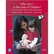 Who Am I in the Lives of Children? An Introduction to Early Childhood Education, with REVEL -- Access Card Package, 11/e by FEENEY & MORAVCIK, 9780134736853
