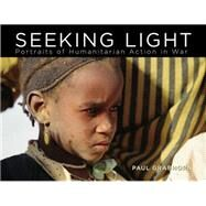 Seeking Light: Portraits of Humanitarian Action in War by Grabhorn, Paul, 9780670016853