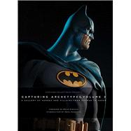 Capturing Archetypes, Volume 2 A Gallery of Heroes and Villains from Batman to Vader by Collectibles, Sideshow; Struzan, Drew; Anzalone, Greg, 9781608876853