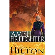 Amish Firefighter by Hilton, Laura V., 9781629116853
