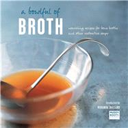 A Bowlful of Broth: Nourishing Recipes for Bone Broths and Other Restorative Soups by Ballard, Miranda, 9781849756853