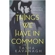 Things We Have in Common by Kavanagh, Tasha, 9780778326854