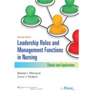 Leadership Roles and Management Functions in Nursing; Theory and Application by Marquis, Bessie L.; Huston, Carol J., 9781608316854