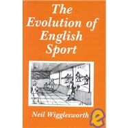 The Evolution of English Sport by Wigglesworth; Neil, 9780714646855