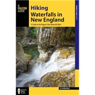 Hiking Waterfalls in New England A Guide to the Region's Best Waterfall Hikes by Burakian, Eli, 9780762786855