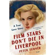 Film Stars Don't Die in Liverpool A True Love Story by Turner, Peter, 9781250136855
