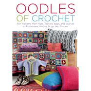Oodles of Crochet 40+ Patterns from Hats, Jackets, Bags, and Scarves to Potholders, Pillows, Rugs, and Throws by Wincent, Eva; Hammerskog, Paula, 9781570766855