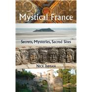 A Guide to Mystical France Secrets, Mysteries, Sacred Sites by Inman, Nick, 9781844096855