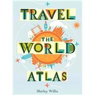 Travel the World Atlas by Willis, Shirley; Hewetson, Nick, 9781910706855