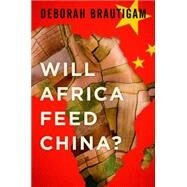 Will Africa Feed China? by Brautigam, Deborah, 9780199396856