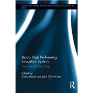 Asia's High Performing Education Systems: The Case of Hong Kong by Marsh,Colin;Marsh,Colin, 9781138286856