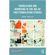 Translation and Rewriting in the Age of Post-Translation Studies by Gentzler; Edwin, 9781138666856