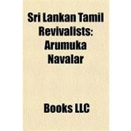 Sri Lankan Tamil Revivalists : Arumuka Navalar by , 9781156316856