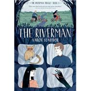 The Riverman by Starmer, Aaron, 9781250056856