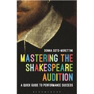 Mastering the Shakespeare Audition A Quick Guide to Performance Success by Soto-Morettini, Donna, 9781474266857