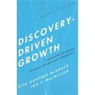 Discovery-Driven Growth: A Breakthrough Process to Reduce Risk and Seize Opportunity by McGrath, Rita Gunther, 9781591396857