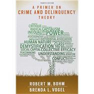A Primer on Crime and Delinquency Theory by Bohm, Robert M.; Vogel, Brenda L., 9781611636857