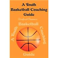 Youth Basketball Coaching Guide by CHAMNESS DANFORD, 9780595136858