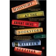Midnight at the Bright Ideas Bookstore A Novel by Sullivan, Matthew, 9781501116858