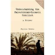 Understanding the Palestinian-Israeli Conflict : A Primer by Bennis, Phyllis, 9781566566858