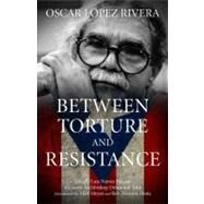 Oscar Lopez Rivera : Between Torture and Resistance by Unknown, 9781604866858