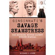 Cincinnati's Savage Seamstress: The Shocking Edythe Klumpp Murder Scandal by Jones, Richard O., 9781626196858