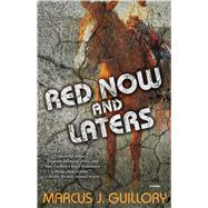 Red Now and Laters A Novel by Guillory, Marcus J., 9781476776859