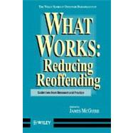 What Works : Reducing Reoffending Guidelines from Research and Practice by McGuire, James, 9780471956860