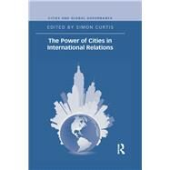 The Power of Cities in International Relations by Curtis; Simon, 9781138696860