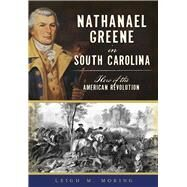Nathanael Greene in South Carolina by Moring, Leigh M., 9781467136860