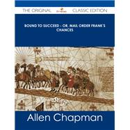 Bound to Succeed: Mail Order Frank's Chances by Chapman, Allen, 9781486486861