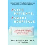 Safe Patients, Smart Hospitals : How One Doctor's Checklist Can Help Us Change Health Care from the Inside Out