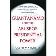 Guantanamo and the Abuse of Presidential Power by Margulies, Joseph, 9780743286862