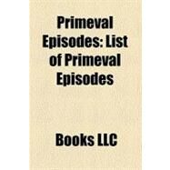 Primeval Episodes : List of Primeval Episodes by , 9781156326862