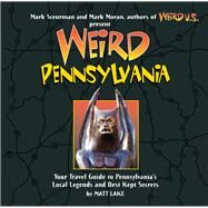 Weird Pennsylvania Your Travel Guide to Pennsylvania's Local Legends and Best Kept Secrets by Moran, Mark; Lake, Matt; Sceurman, Mark, 9781402766862
