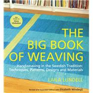 The Big Book of Weaving Handweaving in the Swedish Tradition: Techniques, Patterns, Designs and Materials by Lundell, Laila; Windesjo, Elisabeth, 9781570766862
