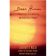 Dear Human A Manifesto of Love, Invitation and Invocation to Humanity by Walsh, Courtney A., 9781844096862