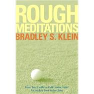 Rough Meditations : From Tour Caddie to Golf Course Critic, an Insider's Look at the Game by Klein, Bradley S., 9780471786863
