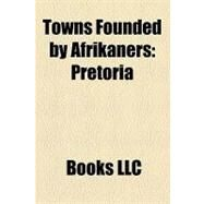 Towns Founded by Afrikaners : Pretoria by , 9781156316863