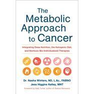 The Metabolic Approach to Cancer by Winters, Nasha, Dr.; Kelley, Jess Higgins, 9781603586863