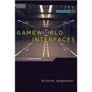 Gameworld Interfaces by Jorgensen, Kristine, 9780262026864