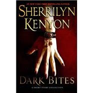 Dark Bites A Short Story Collection by Kenyon, Sherrilyn, 9780312376864