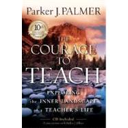 The Courage to Teach Exploring the Inner Landscape of a Teacher's Life by Palmer, Parker J., 9780787996864