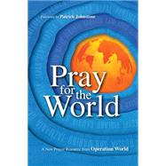 Pray for the World: A New Prayer Resource from Operation World by Wall, Molly; Johnstone, Patrick, 9780830836864