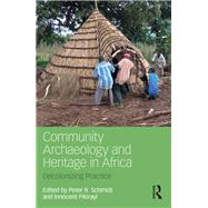 Community Archaeology and Heritage in Africa: Decolonizing Practice by Schmidt; Peter R., 9781138656864