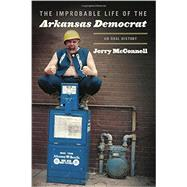 The Improbable Life of the Arkansas Democrat by McConnell, Jerry, 9781557286864