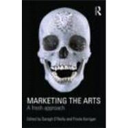 Marketing the Arts: A Fresh Approach by O'Reilly; Daragh, 9780415496865